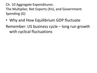 Ch. 10 Aggregate Expenditures: The Multiplier, Net Exports ( Xn ), and Government Spending (G)
