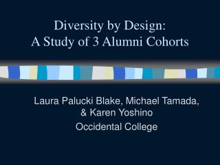 Diversity by Design:  A Study of 3 Alumni Cohorts