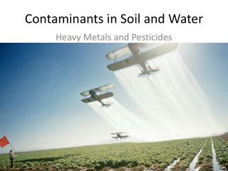 Contaminants in Soil and Water