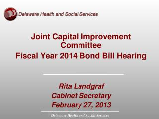 Joint Capital Improvement Committee Fiscal Year 2014 Bond Bill Hearing Rita Landgraf