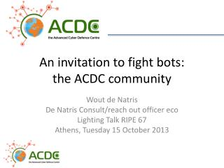 An  invitation to fight  bots:  the ACDC community