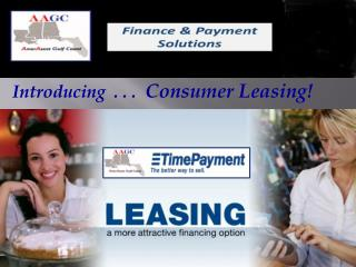 Introducing  . . .   Consumer Leasing!