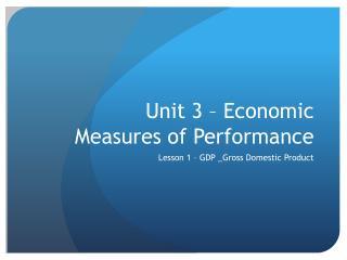 Unit 3 – Economic Measures of Performance