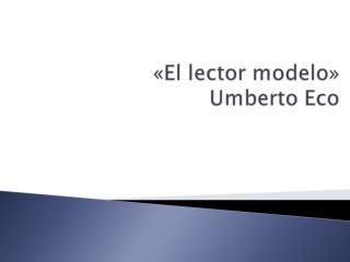 «El lector modelo» Umberto Eco
