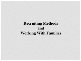Recruiting Methods  and  Working With Families