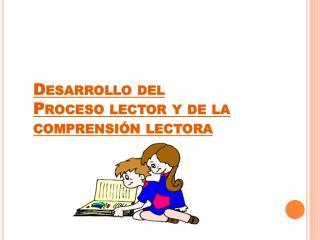 Desarrollo del Proceso lector y de la comprensión lectora