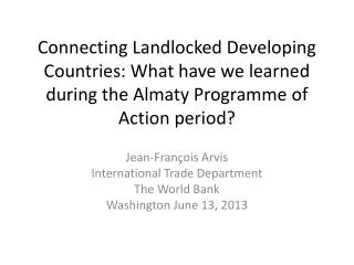 Jean-Fran�ois  Arvis International Trade Department The World Bank Washington June 13, 2013