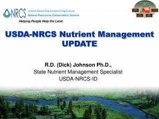 R.D. (Dick) Johnson Ph.D.,  State Nutrient Management Specialist USDA-NRCS-ID