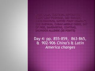 Day 4: pp. 855-859,  863-865, &  902-906  China's  &  Latin America changes
