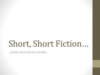 Short, Short Fiction…