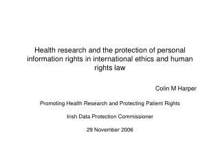 Promoting Health Research and Protecting Patient Rights Irish Data Protection Commissioner