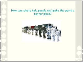 How can robots help people and make the world a better place?
