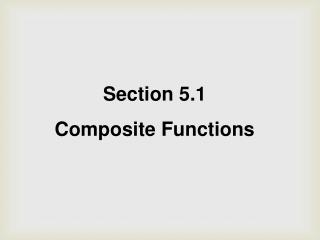 Section 5.1 Composite Functions