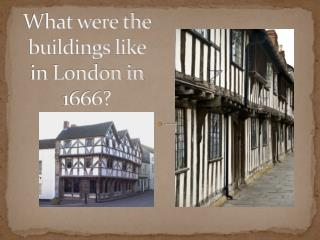 What were the buildings like in London in 1666?
