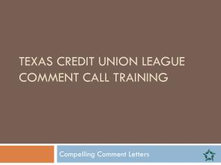 Texas Credit Union League Comment Call Training