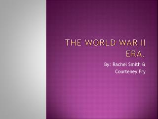 The World War II Era.