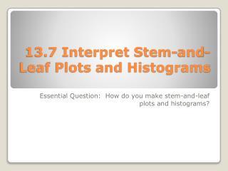 13.7 Interpret Stem-and-Leaf Plots and Histograms