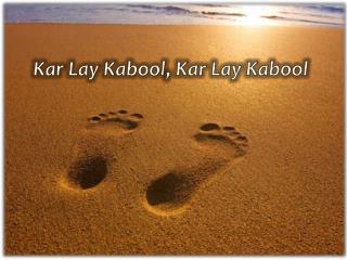 Kar  Lay  Kabool ,  Kar  Lay  Kabool