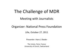 The Challenge of MDR Meeting with Journalists Organizer: National Press Foundation
