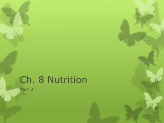Ch. 8 Nutrition