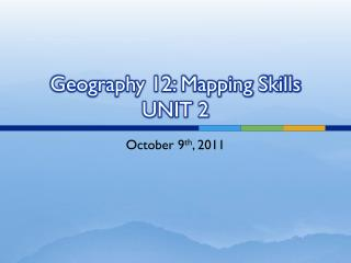 Geography 12: Mapping Skills UNIT 2