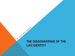 The Disadvantage of the lax identity