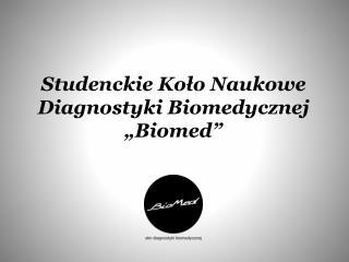 """Studenckie Koło Naukowe Diagnostyki Biomedycznej """" Biomed """""""