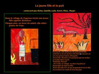 La jeune fille et le puit conte écrit par Aïcha, Camille, Leïla, Kevin, Riwa , Rayan