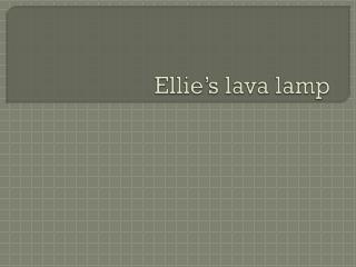 Ellie's lava lamp