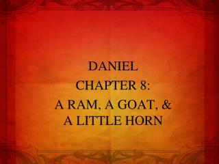 DANIEL CHAPTER 8: A RAM, A GOAT, &           A LITTLE HORN