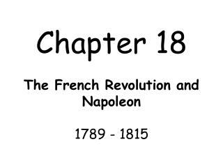 Chapter 18 The French Revolution and Napoleon 1789 - 1815