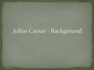Julius Caesar - Background