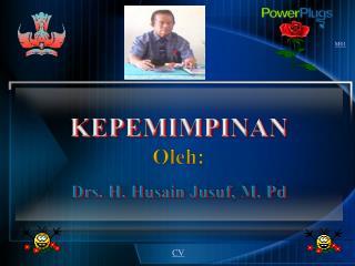 KEPEMIMPINAN Oleh : Drs. H. Husain  Jusuf , M. Pd