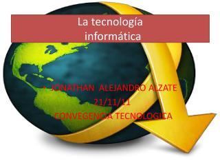 La tecnología  informática