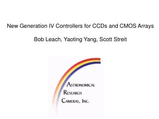 New Generation IV Controllers for CCDs and CMOS Arrays  Bob Leach, Yaoting Yang, Scott Streit