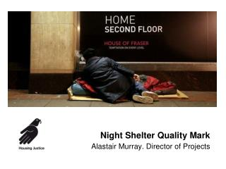 Night Shelter Quality Mark Alastair Murray. Director of Projects