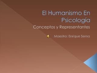 El Humanismo En Psicolog�a