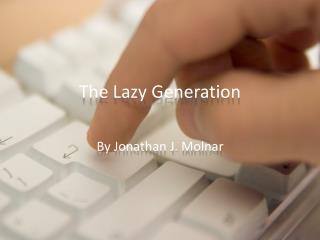 The Lazy Generation