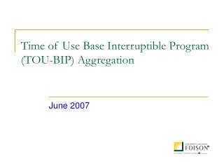 Time of Use Base Interruptible Program (TOU-BIP) Aggregation