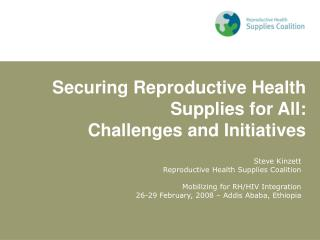 Steve Kinzett  Reproductive Health Supplies Coalition  Mobilizing for RH/HIV Integration