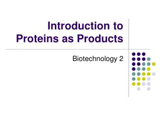 Introduction to Proteins as Products