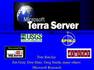 Tom Barclay Jim Gray, Don Slutz, Greg Smith, many others  Microsoft Research