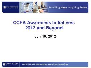 CCFA Awareness Initiatives: 2012 and Beyond