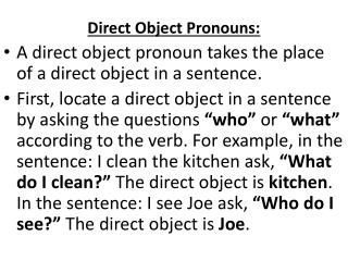 Direct Object Pronouns: A direct object pronoun takes the place of a direct object in a sentence.