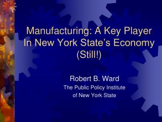 Manufacturing: A Key Player  In New York State�s Economy (Still!)