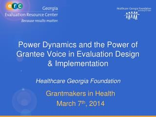 Grantmakers  in Health March 7 th , 2014