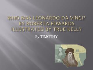 Who Was Leonardo da Vinci? By Roberta Edwards illustrated by True Kelly