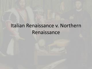 Italian Renaissance v. Northern Renaissance