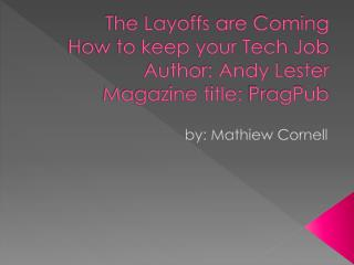 The Layoffs are Coming How to keep your Tech Job Author: Andy Lester Magazine title:  PragPub
