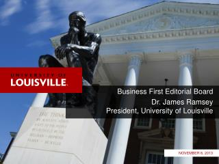 Business First Editorial Board Dr. James Ramsey President, University of Louisville